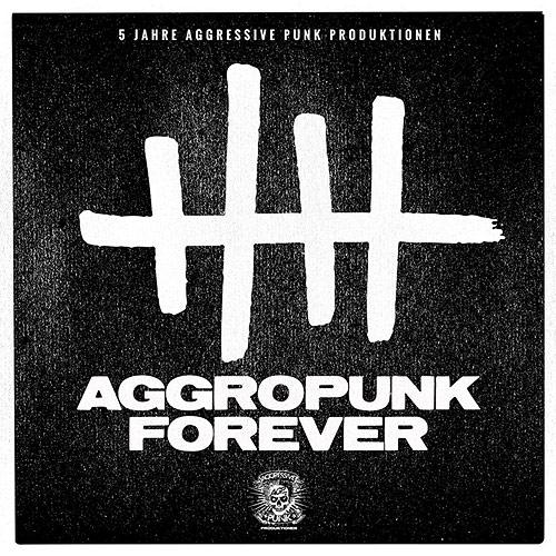 Aggropunk Forever - 5 Jahre Aggressive Punk Produktionen